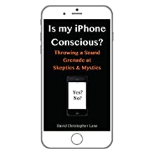 Is My iPhone Conscious?: Throwing a Sound Grenade at Skeptics and Mystics (Neural Library) Audiobook by David Christopher Lane Narrated by Kurt J. Haak