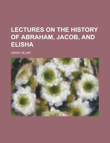 Lectures on the History of Abraham, Jacob, and Elisha