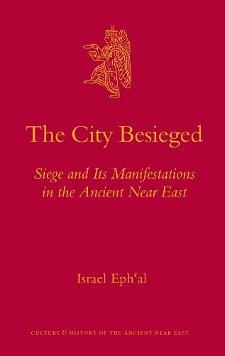 The City Besieged: Siege and Its Manifestations in the Ancient Near East (Culture and History of the Ancient Near East)