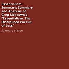 Summary and Analysis of Greg Mckeown's 'Essentialism: The Disciplined Pursuit of Less' Audiobook by  Summary Station Narrated by Chrystianna Robinson