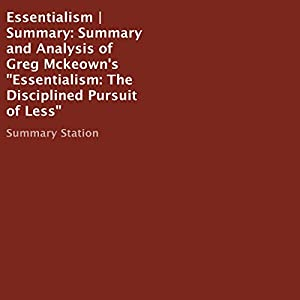 Summary and Analysis of Greg Mckeown's 'Essentialism: The Disciplined Pursuit of Less' Audiobook