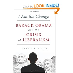 I Am the Change: Barack Obama and the Crisis of Liberalism Charles R. Kesler