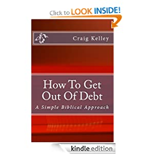How To Get Out Of Debt - A Biblical Approach To Living Debt-Free