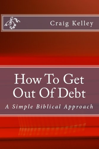 Free Kindle Book : How To Get Out Of Debt - A Biblical Approach To Living Debt-Free