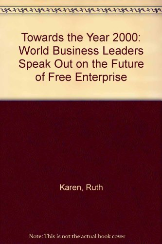 Towards the Year 2000: World Business Leaders Speak Out on the Future of Free Enterprise