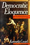 Democratic Eloquence: The Fight for Popular Speech in Nineteenth-Century America (0688083528) by Kenneth Cmiel