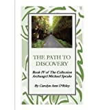 img - for [ { THE PATH TO DISCOVERY BOOK IV OF THE COLLECTION ARCHANGEL MICHAEL SPEAKS } ] by Oriley, Carolyn Ann (AUTHOR) Oct-01-2005 [ Paperback ] book / textbook / text book