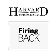 Firing Back: How Great Leaders Rebound After Career Disasters (Harvard Business Review) Periodical by Jeffrey A. Sonnenfeld, Andrew J. Ward Narrated by Todd Mundt