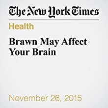 Brawn May Affect Your Brain (       UNABRIDGED) by Gretchen Reynolds Narrated by Fleet Cooper