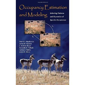 Occupancy Estimation and Modeling: Inferring Patterns and Dynamics of Species Occurrence [Hardcover] [2005] 1 Ed. Darryl I. MacKenzie, James D. Nichols, J. Andrew Royle, Kenneth H. Pollock, Larissa L. Bailey, James E. Hines