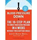 img - for By Janet Bond Brill Ph.D. R.D - Blood Pressure Down: The 10-Step Plan to Lower Your Blood Pressure in 4 Weeks--Without Prescription Drugs (1st Edition) (4.7.2013) book / textbook / text book