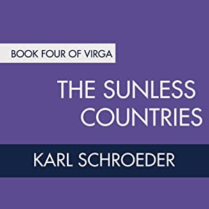 The Sunless Countries: Book Four of Virga | [Karl Schroeder]