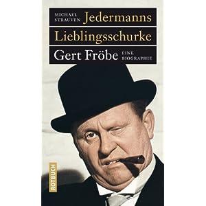 Jedermanns Lieblingsschurke: Gert Fröbe. Eine Biografie