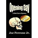 Opening Day: A Matt Davis Mystery (The Matt Davis Mystery Series) ~ Joe Perrone Jr