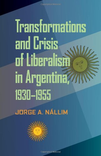 Transformations and Crisis of Liberalism in Argentina, 1930–1955 (Pitt Latin American Series)