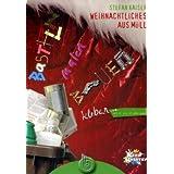 Kids Kreativ 1: Weihnachtliches aus Müll: basteln, malen, kleben, bauen mit 8- bis 12-Jährigen