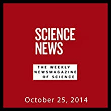 Science News, October 25, 2014  by Society for Science & the Public Narrated by Mark Moran