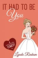 It Had to Be You (Comedy Romance) (English Edition)