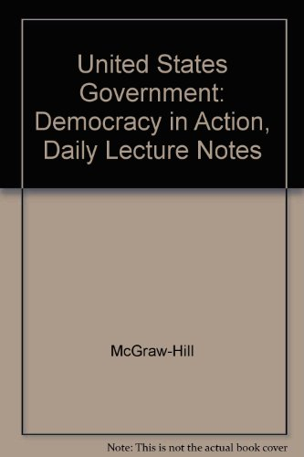 United States Government: Democracy in Action, Daily Lecture Notes