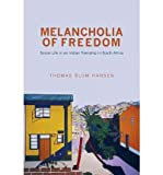 img - for [ Melancholia of Freedom: Social Life in an Indian Township in[ MELANCHOLIA OF FREEDOM: SOCIAL LIFE IN AN INDIAN TOWNSHIP IN ] By Hansen, Thomas Blom ( Author )May-27-2012 Paperback book / textbook / text book