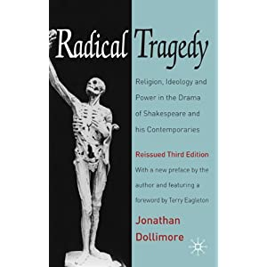 political shakespeare new essays in cultural materialism jonathan dollimore Radical tragedy is both a landmark study of the drama of shakespeare and his contemporaries and a classic of cultural materialist thought the third edition reproduces the original text with the addition of a foreword by terry eagleton, and an extensive new introduction which argues for the continuing relevance of the tragic aesthetic in today's world.