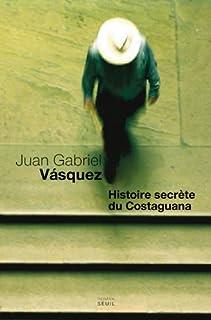 Histoire secrète du Costaguana : roman, Vásquez, Juan Gabriel