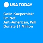 Colin Kaepernick: I'm Not Anti-American, Will Donate $1 Million | Josh Peter
