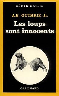 Les loups sont innocents par A. B. Guthrie