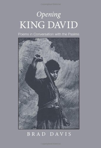 Opening King David: Poems in Conversation with the Psalms (Emerald City Books), Brad Davis
