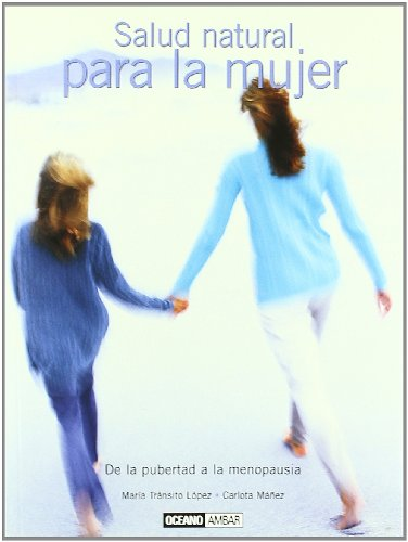 Salud natural para la mujer/ Natural Health for the Woman: De La Pubertad a Ala Menopausia (Spanish Edition)