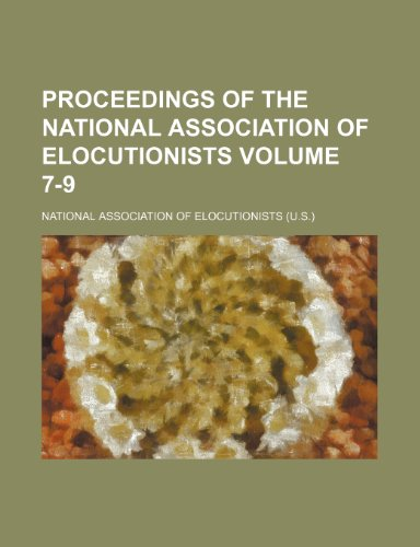 Proceedings of the National Association of Elocutionists Volume 7-9