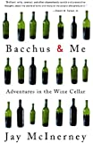 Bacchus and Me: Adventures in the Wine Cellar