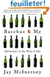 Bacchus and Me: Adventures in the Win...