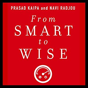 From Smart to Wise: Acting and Leading with Wisdom | [Prasad Kaipa, Navi Radjou]