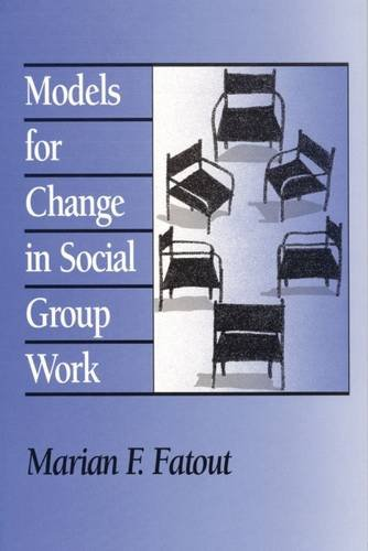 Models for Change in Social Group Work (Modern Applications of Social Work)
