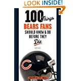 100 Things Bears Fans Should Know & Do Before They Die (100 Things...Fans Should Know)