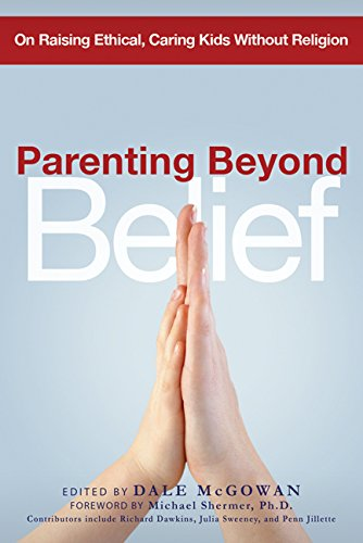 Parenting Beyond Belief: On Raising Ethical, Caring Kids Without Religion (Good Without God compare prices)