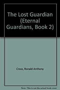 The Lost Guardian (Eternal Guardians, Book 2) by Ronald Anthony Cross