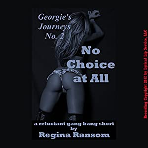 No Choice at All: A Reluctant Gang Bang Short: Rough and Reluctant by Regina | [Regina Ransom]
