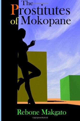 The Prostitutes Of Mokopane: Prostitution - A Scourge Or Godsend?: Volume 1