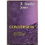 Conversion: What is Conversion? How Does It Come About? What Are Its Lasting Effects? (0687096294) by Jones, E. Stanley