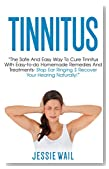 Tinnitus: The Safe and Easy Way to Cure Tinnitus With Easy-To-Do Homemade Remedies and Treatments - Stop Ear Ringing & Recover Your Hearing Naturally! ... Stop Ear Ringing, Tinnitus Treatment)
