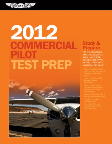Commercial Pilot Test Prep 2012: Study and Prepare for the Commercial Airplane, Helicopter, Gyroplane, Glider, Balloon, Airship and Military Competency FAA Knowledge Exams (Test Prep series)