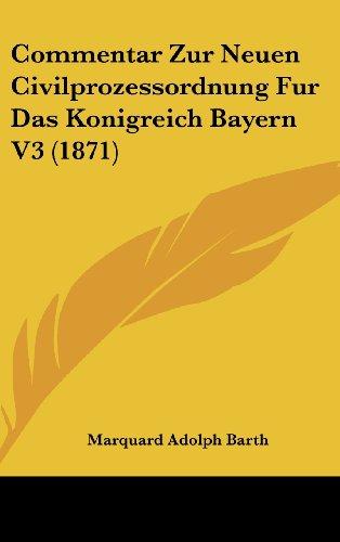 Commentar Zur Neuen Civilprozessordnung Fur Das Konigreich Bayern V3 (1871)