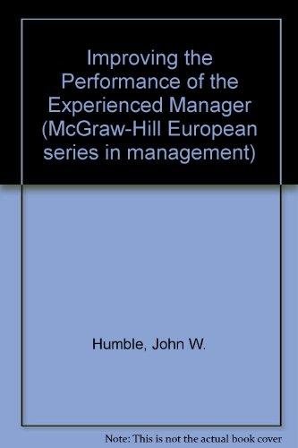 Improving the Performance of the Experienced Manager (McGraw-Hill European series in management) PDF