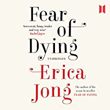 Fear of Dying Audiobook by Erica Jong Narrated by Suzanne Toren