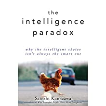 The Intelligence Paradox: Why the Intelligent Choice Isn't Always the Smart One Audiobook by Satoshi Kanazawa Narrated by Paul Neal Rohrer