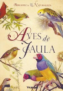Aves de jaula/ Bird of cage (Biblioteca De La Naturaleza/ Nature Library)