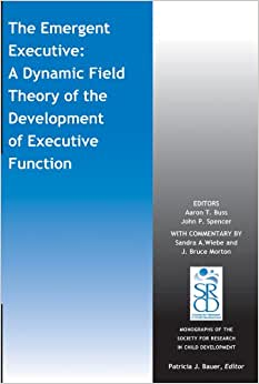 The Emergent Executive: A Dynamic Field Theory Of The Development Of Executive Function (Monographs Of The Society For Research In Child Development (MONO))