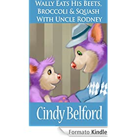 Wally Eats His Beets, Broccolli and Squash With Uncle Rodney (Wally The Friendly Purple Monster Book 4) (English Edition)